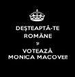 DEȘTEAPTĂ-TE ROMÂNE ȘI VOTEAZĂ MONICA MACOVEI! - Personalised Poster large