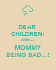 DEAR  CHILDREN: (Shhhh....) MOMMY BEING BAD...! - Personalised Poster large