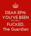 DEAR EPN: YOU'VE BEEN ROYALLY FUCKED. The Guardian - Personalised Poster large