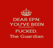 DEAR EPN: YOU'VE BEEN SO ROYALLY FUCKED. The Guardian - Personalised Poster large