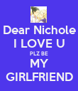 Dear Nichole I LOVE U PLZ BE MY GIRLFRIEND - Personalised Poster large