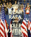 DEAR RAFA, WE'LL KEEP WAITING! - Personalised Poster large