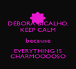 DEBORA BICALHO, KEEP CALM because EVERYTHING IS CHARMOOOOSO - Personalised Poster large