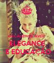 DECADENCE AVEC  ELEGANCE  E EDUCAÇÃO - Personalised Poster large