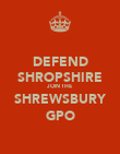DEFEND SHROPSHIRE JOIN THE SHREWSBURY GPO - Personalised Poster large