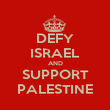DEFY ISRAEL AND SUPPORT PALESTINE - Personalised Poster large