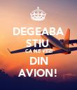 DEGEABA STIU  CA NE VEZI DIN AVION! - Personalised Poster large