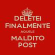 DELETEI FINALMENTE AQUELE MALDITO POST - Personalised Poster large