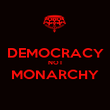 DEMOCRACY NOT MONARCHY  - Personalised Poster small