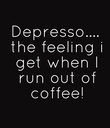 Depresso....  the feeling i  get when I  run out of  coffee! - Personalised Poster large