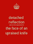detached  reflection cannot be expected in  the face of an  upraised knife - Personalised Poster large