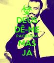 DEUS DÊ-ME PACIÊNCIA MAS JÁ - Personalised Poster large