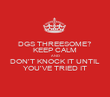 DGS THREESOME? KEEP CALM AND DON'T KNOCK IT UNTIL YOU'VE TRIED IT - Personalised Poster large