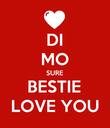 DI MO SURE BESTIE LOVE YOU - Personalised Poster large