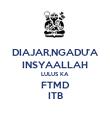 DIAJAR,NGADU'A INSYAALLAH LULUS KA FTMD ITB - Personalised Poster large