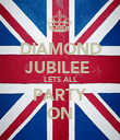 DIAMOND JUBILEE  LETS ALL PARTY ON - Personalised Poster large