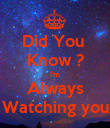 Did You  Know ? I'm Always Watching you - Personalised Poster large
