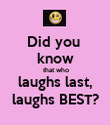 Did you  know  that who laughs last, laughs BEST? - Personalised Poster large