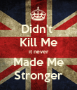 Didn't  Kill Me it never Made Me Stronger - Personalised Poster large