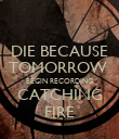 DIE BECAUSE TOMORROW  BEGIN RECORDING CATCHING FIRE - Personalised Poster large