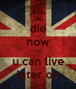die now so u can live later on - Personalised Poster large
