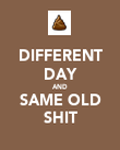 DIFFERENT DAY AND SAME OLD SHIT - Personalised Poster large