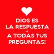 DIOS ES  LA RESPUESTA  A A TODAS TUS PREGUNTAS! - Personalised Poster large