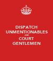 DISPATCH UNMENTIONABLES AND COURT GENTLEMEN - Personalised Poster large