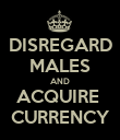 DISREGARD MALES AND ACQUIRE  CURRENCY - Personalised Poster large
