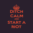 DITCH CALM AND START A RIOT - Personalised Poster large