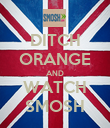 DITCH ORANGE AND WATCH SMOSH - Personalised Poster large