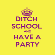 DITCH  SCHOOL  AND HAVE A PARTY - Personalised Poster large