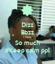 Dizz Bbzz I love So much #Keep calm ppl - Personalised Poster large