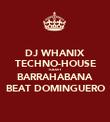 DJ WHANIX TECHNO-HOUSE TODAY BARRAHABANA BEAT DOMINGUERO - Personalised Poster large
