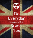 Do Everyday Something That Scares You - Personalised Poster large