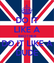 DO IT LIKE A BROTHER DO IT LIKE A DUDE - Personalised Poster large
