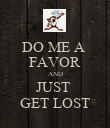 DO ME A  FAVOR AND JUST  GET LOST - Personalised Poster large