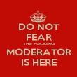 DO NOT FEAR THE FUCKING MODERATOR IS HERE - Personalised Poster large