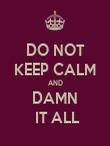 DO NOT KEEP CALM AND DAMN  IT ALL - Personalised Poster large