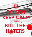 DO NOT KEEP CALM AND KILL THE  HATERS  - Personalised Poster large