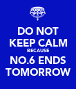 DO NOT KEEP CALM BECAUSE NO.6 ENDS TOMORROW - Personalised Poster large