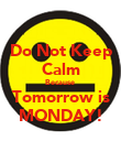 Do Not Keep Calm Because  Tomorrow is MONDAY! - Personalised Poster large