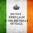 DO NOT   KEEP CALM TOMORRO IS THE BIRTHDAY OF NIALL - Personalised Poster large