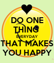 DO ONE THING  EVERYDAY THAT MAKES YOU HAPPY - Personalised Poster large