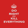 DO RIGHT AND KILL EVERYTHING - Personalised Poster large