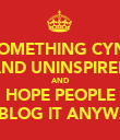 DO SOMETHING CYNICAL AND UNINSPIRED AND HOPE PEOPLE REBLOG IT ANYWAY - Personalised Poster large
