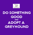 DO SOMETHING GOOD AND ADOPT A  GREYHOUND - Personalised Poster large