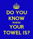 DO YOU KNOW WHERE YOUR TOWEL IS? - Personalised Poster large