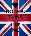 DO YOU THINK YOU LIKE ME - Personalised Poster large