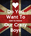 Do You Want To Get to Know Our Crazy Boys - Personalised Poster large